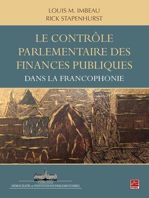 cover image of Le contrôle parlementaire des finances publiques dans les pays de la francophonie