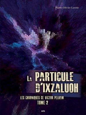 cover image of La particule d'Ixzaluoh