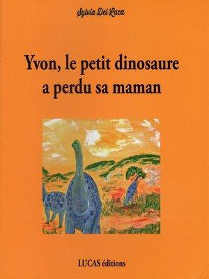 cover image of Yvon, le petit dinosaure a perdu sa maman
