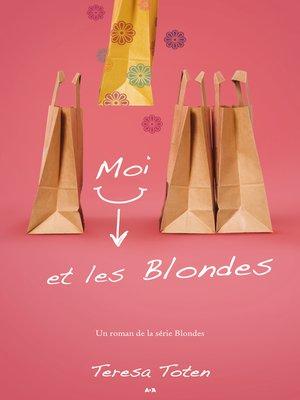 cover image of Moi et les Blondes