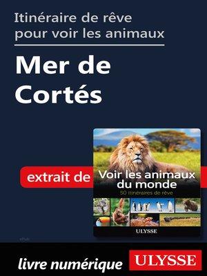 cover image of Itinéraire de rêve pour voir les animaux-- Mer de Cortés