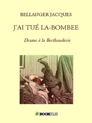 cover image of J'AI TUÉ LA-BOMBEE