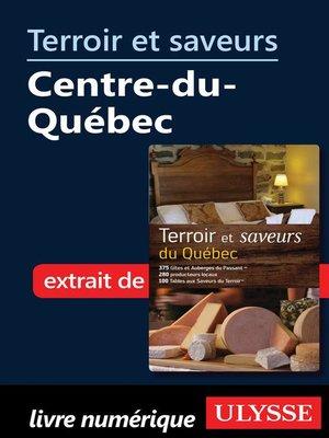 cover image of Terroir et saveurs--Centre-du-Québec