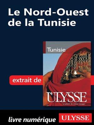 cover image of Le Nord-Ouest de la Tunisie