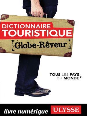 cover image of Dictionnaire touristique Tous les Pays du Monde Globe Rêveur