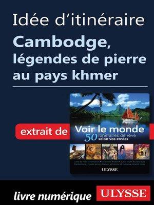 cover image of Idée d'itinéraire Cambodge, légendes de pierre au pays khmer