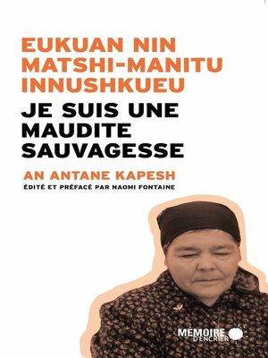 cover image of Je suis une maudite Sauvagesse  Eukuan nin matshi-manitu innushkueu