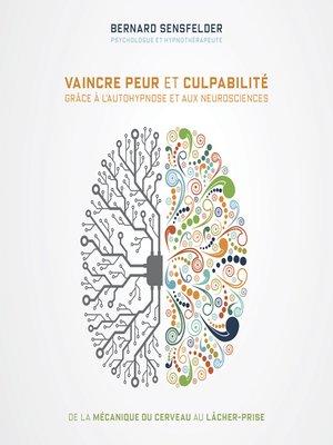 cover image of Vaincre peur et culpabilité grâce à l'autohypnose et aux neurosciences