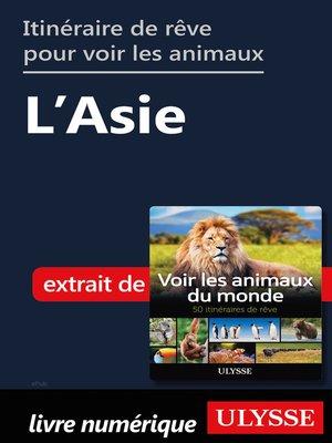 cover image of Itinéraires de rêve pour voir les animaux-- L'Asie