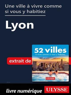 cover image of Une ville à vivre comme si vous y habitiez--Lyon