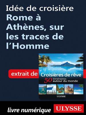 cover image of Idée de croisière Rome à Athènes, sur les traces de l'Homme