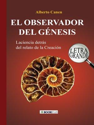 cover image of 26ED EL OBSERVADOR DEL GÉNESIS. LA CIENCIA DETRÁS DEL RELATO DE LA CREACIÓN