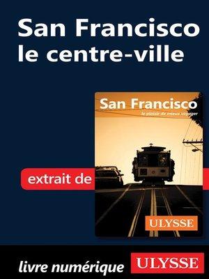 cover image of San Francisco--le centre-ville