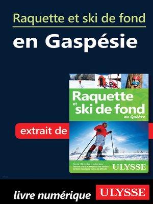 cover image of Raquette et ski de fond en Gaspésie