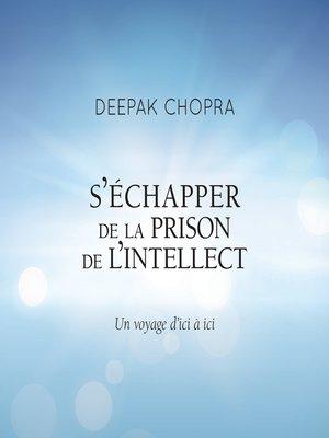 cover image of S'échapper de la prison de l'intellect