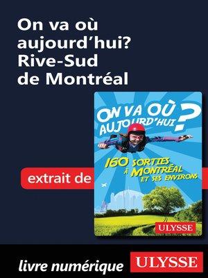 cover image of On va où aujourd'hui? Rive-Sud de Montréal