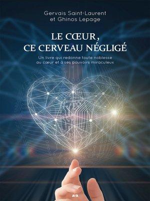 cover image of Le Coeur, ce cerveau négligé