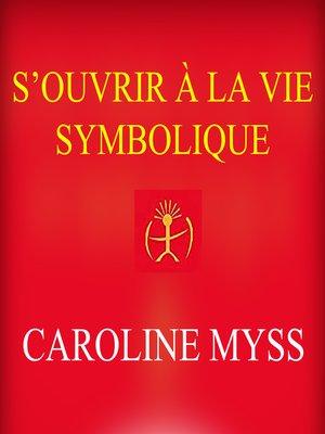 cover image of S'ouvrir à la vie symbolique