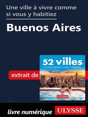 cover image of Une ville à vivre comme si vous y habitiez--Buenos Aires