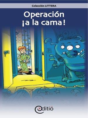 cover image of Operación ¡a la cama!