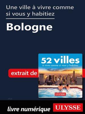 cover image of Une ville à vivre comme si vous y habitiez--Bologne