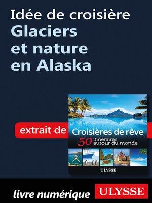 cover image of Idée de croisière--Glaciers et nature en Alaska