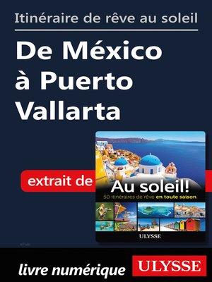 cover image of Itinéraire de rêve au soleil--De México à Puerto Vallarta