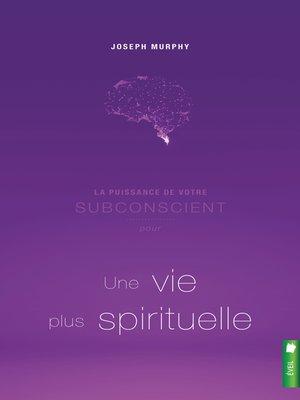 cover image of La puissance de votre subconscient pour une vie plus spirituelle
