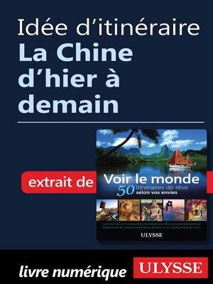 cover image of Idée d'itinéraire--La Chine d'hier à demain