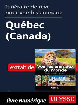 cover image of Itinéraire de rêve pour voir les animaux-- Québec (Canada)