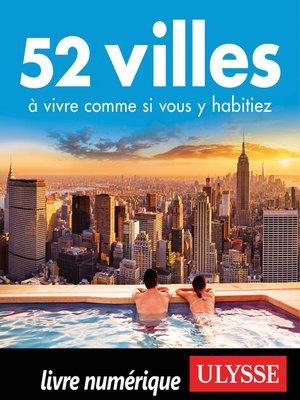 cover image of 52 villes à vivre comme si vous y habitiez