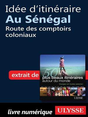 cover image of Idée d'itinéraire au Sénégal--Route des comptoirs coloniaux