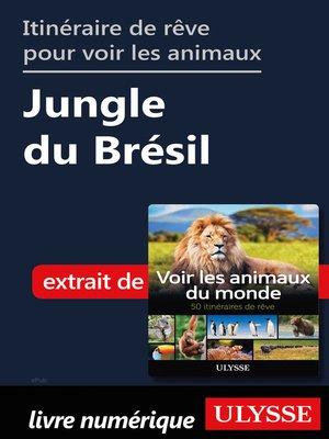 cover image of Itinéraire de rêve pour voir les animaux-- Jungle du Brésil