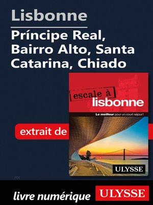 cover image of Lisbonne -Príncipe Real, Bairro Alto, Santa Catarina, Chiado