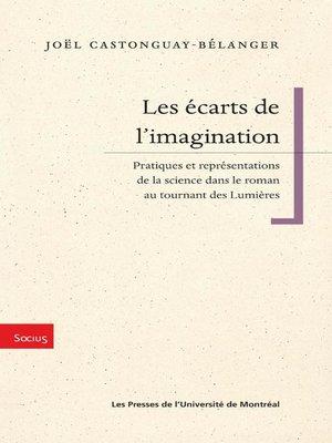 cover image of Les écarts de l'imagination. Pratiques et représentation de la science dans le roman au tournant des Lumières