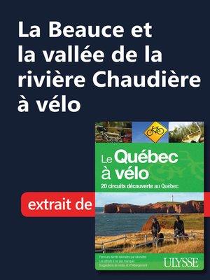 cover image of La Beauce et la vallée de la rivière Chaudière à vélo