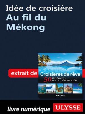 cover image of Idée de croisière--Au fil du Mékong