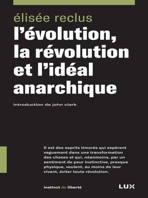 cover image of L'évolution, la révolution et l'idéal anarchique