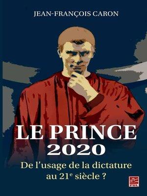 cover image of Le Prince 2020. De l'usage de la dictature au 21e siècle?