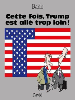 cover image of Cette fois, Trump est allé trop loin !