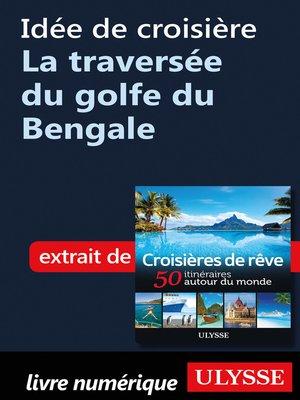 cover image of Idée de croisière--La traversée du golfe du Bengale