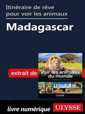 cover image of Itinéraire de rêve pour voir les animaux-- Madagascar