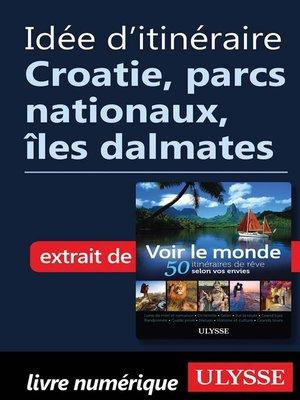 cover image of Idée d'itinéraire--Croatie, parcs nationaux, îles dalmates