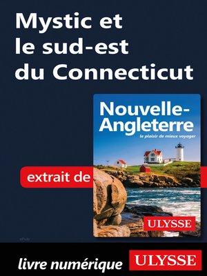 cover image of Mystic et le sud-est du Connecticut