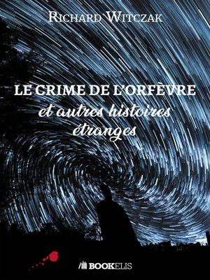 cover image of Le crime de l'orfèvre et autres histoires étranges