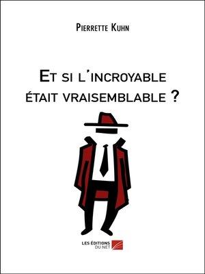 cover image of Et si l'incroyable était vraisemblable ?
