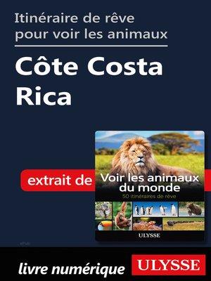 cover image of Itinéraire de rêve pour voir les animaux-- Côte Costa Rica