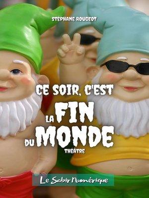 cover image of Ce soir, c'est la Fin du Monde