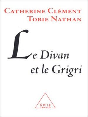 cover image of Le Divan et le Grigri