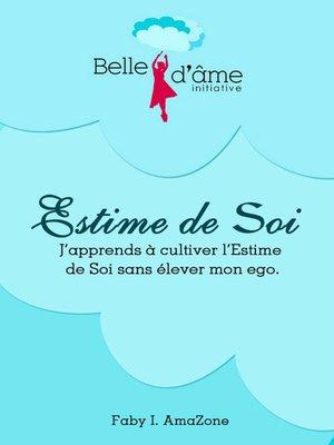cover image of J'APPREND À CULTIVER L' ESTIME DE SOI SANS ÉLÉVER MON EGO